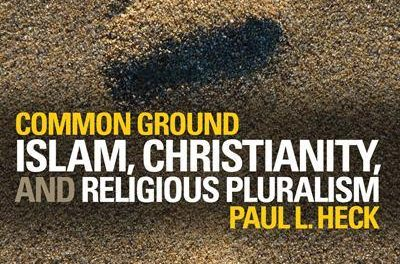 Book Review: Common Ground: Islam, Christianity and Religious Pluralism
