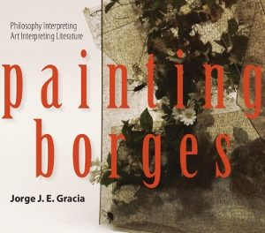 Book Review: Painting Borges – Philosophy Interpreting Art Interpreting Literature