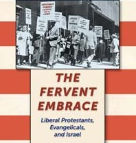 Book Review: The Fervent Embrace: Liberal Protestants, Evangelicals and Israel
