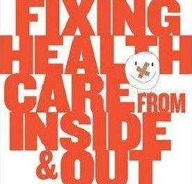 Book Review: Harvard Business Review: Fixing Health Care From Inside Out