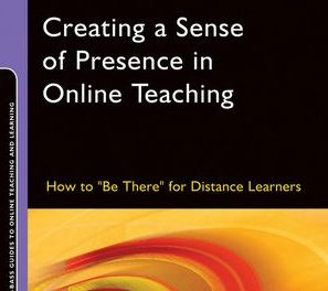 "Book Review: Creating a Sense of Presence in Online Teaching: How to ""Be There"" for Distance Learners"
