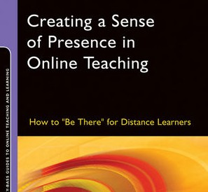 """Book Review: Creating a Sense of Presence in Online Teaching: How to """"Be There"""" for Distance Learners"""