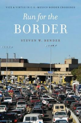 Book Review: Run for the Border: Vice and Virtue in U.S. – Mexico Border Crossings