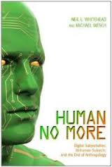 Book Review: Human No More – Digital Subjectivities, Unhuman Subjects, and the End Of Anthropology
