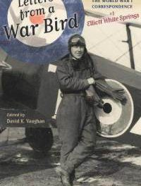 Book Review: Letters from a War Bird – The World War I Correspondence of Elliott White Springs