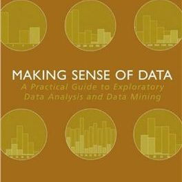 Book Review: Making Sense of Data: A Practical Guide to Exploratory Data Analysis  and Data Mining