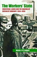 Book Review: The Workers' State: Industrial Labor and the Making of Socialist Hungary, 1944-1958