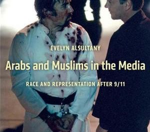 Book Review: Arabs and Muslims in the Media: Race and Representation After 9/11