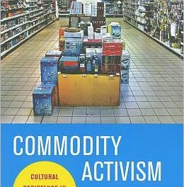 Book Review: Commodity Activism: Cultural Resistance in Neoliberal Times  Editors: Roopali Mukherjee and Sara Benet-Weiser