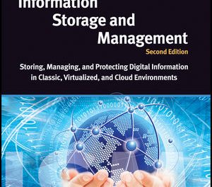 Book Review: Information Storage and Management – Storing, Managing and Protecting Digital Information in Classic, Virtualized and Cloud Environments – 2nd Edition