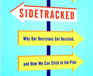 Book Review: Sidetracked – Why Our Decisions Get Derailed, and How We Can Stick to the Plan