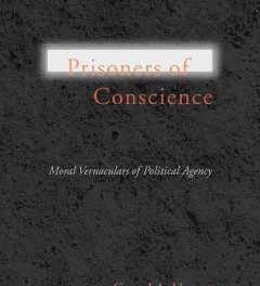 Book Review: Prisoners of Conscience – Moral Vernaculars of Political Agency