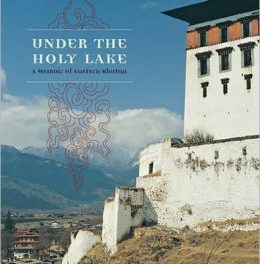 Book Review: Under the Holy Lake: A Memoir of Eastern Bhutan