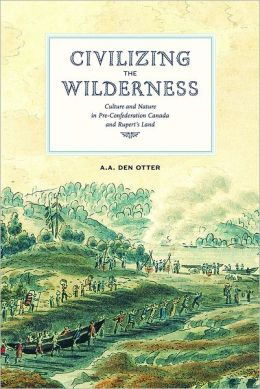 Book Review: Civilizing the Wilderness: Culture and Nature in Pre-Confederation Canada and Rupert's Land