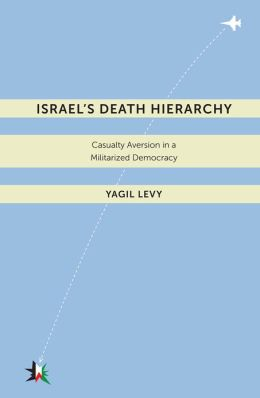Book Review: Israel's Death Hierarchy: Casualty Aversion in a Militarized Democracy