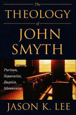 Book Review: The Theology of John Smyth: Puritan, Separatist, Baptist, Mennonite