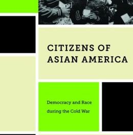 Book Review: Citizens of Asian America: Democracy and Race During the Cold War (Part of the Nation of Newcomers series)