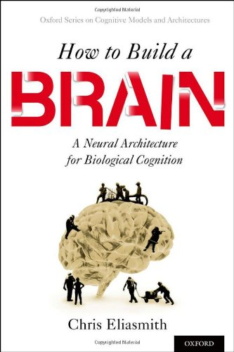 Book Review: How to Build a Brain – A Neural Architecture for Biological Cognition