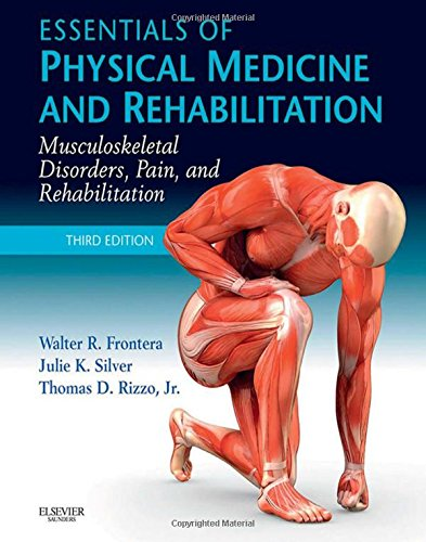 Book Review: Essentials of Physical Medicine and Rehabilitation: Musculoskeletal Disorders, Pain, and Rehabilitation, 3rd edition