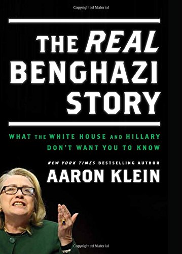 Book Review: The Real Benghazi Story – What the White House and Hillary Clinton Don't Want You to Know