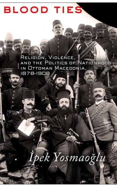 Book Review: Blood Ties: Religion, Violence, and the Politics of Nationhood in Ottoman Macedonia, 1878-1908
