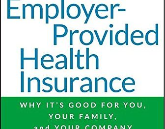 Book Review: The End of Employer-Provided Health Insurance: Why It's Good for You, Your Family, and Your Company