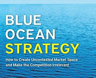 Book Review: Blue Ocean Strategy – How to Create Uncontested Market Space and Make the Competition Irrelevant