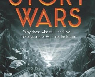 Book Review: Winning the Story Wars – Why Those Who Tell – and Live – the Best Stories Will Rule the Future