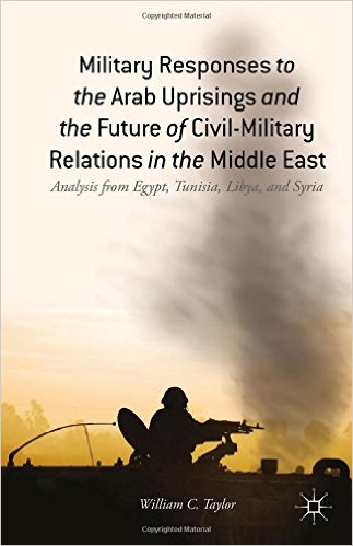 Book Review: Military Responses to the Arab Uprisings and the Future of Civil-Military Relations in the Middle East – Analysis from Egypt, Tunisia, Libya, and Syria