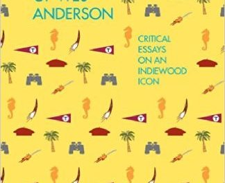 Book Review: The Films of Wes Anderson – Critical Essays on an Indiewood Icon
