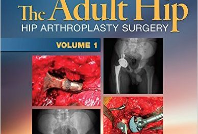 Book Review: The Adult Hip – Hip Arthroplasty Surgery, (Two-Volume Set), 3rd edition