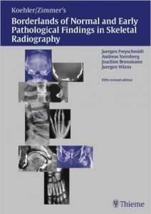 Kohler-Zimmer's Borderlands of Normal and Early Pathological Findings in Skeletal Radiology, 5th revised edition