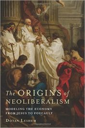 Book Review: The Origins of Neo-Liberalism – Modeling the Economy from Jesus to Foucault