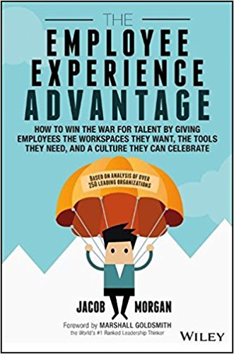 Book Review: Employee Experience Advantage – How to Win The War For Talent By Giving Employees The Workspaces They Want, The Tools They Need, and A Culture They Can Celebrate