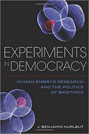 Book Review: Experiments in Democracy – Human Embryo Research and the Politics of Bioethics