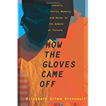 Book Review: How the Gloves Came Off – Lawyers, Policy Makers, and Norms in the Debate on Torture