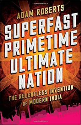 superfast-primetime-ultimate-nation-the-relentless-invention-of-modern-india