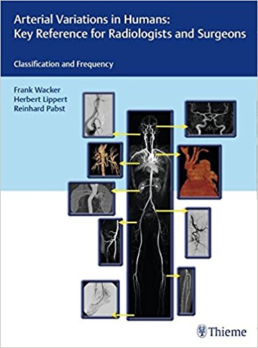 Book Review: Arterial Variations in Humans – Key Reference for Radiologists and Surgeons – Classification and Frequency, 1st edition