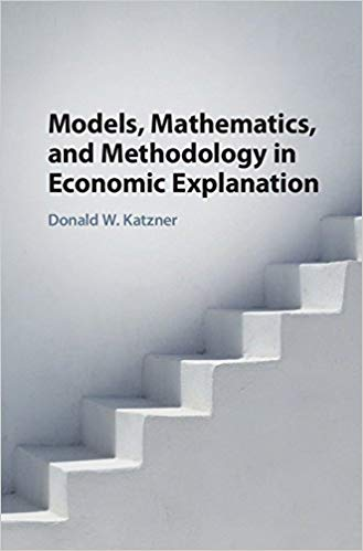 Book Review: Models, Mathematics and Methodology in Economic Explanation