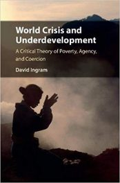 Book Review: World Crisis and Underdevelopment – A Critical Theory of Poverty, Agency, and Coercion