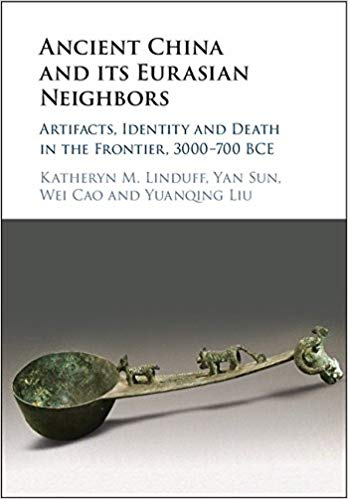 Book Review: Ancient China and Its Eurasian Neighbors – Artifacts, Identity and Death in the Frontier,3000 – 700 BCE