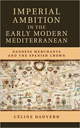 Book Review: Imperial Ambition in the Early Modern Mediterranean – Genoese Merchants and the Spanish Crown