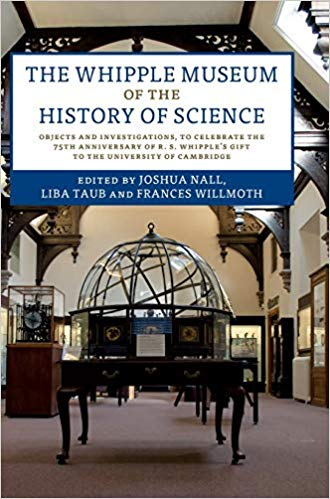 Book Review: The Whipple Museum of the History of Science – Objects and Investigations, to Celebrate the 75th Anniversary of R. S. Whipple's Gift to the University of Cambridge