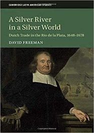 Book Review: A Silver River in a Silver World: Dutch Trade in the Rio de la Plata, 1648-1678